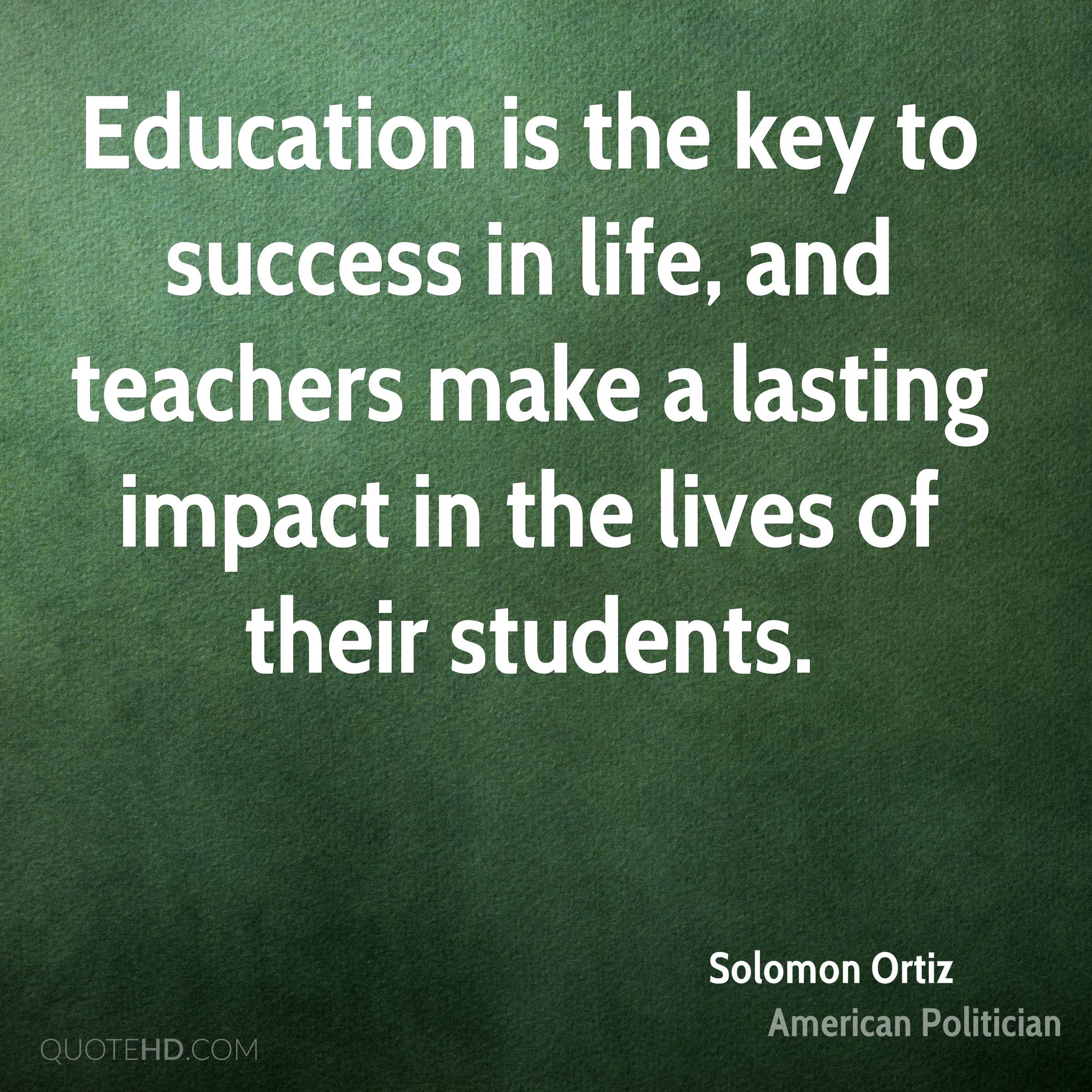 solomon ortiz success quotes quotehd education is the key to success in life and teachers make a lasting impact in