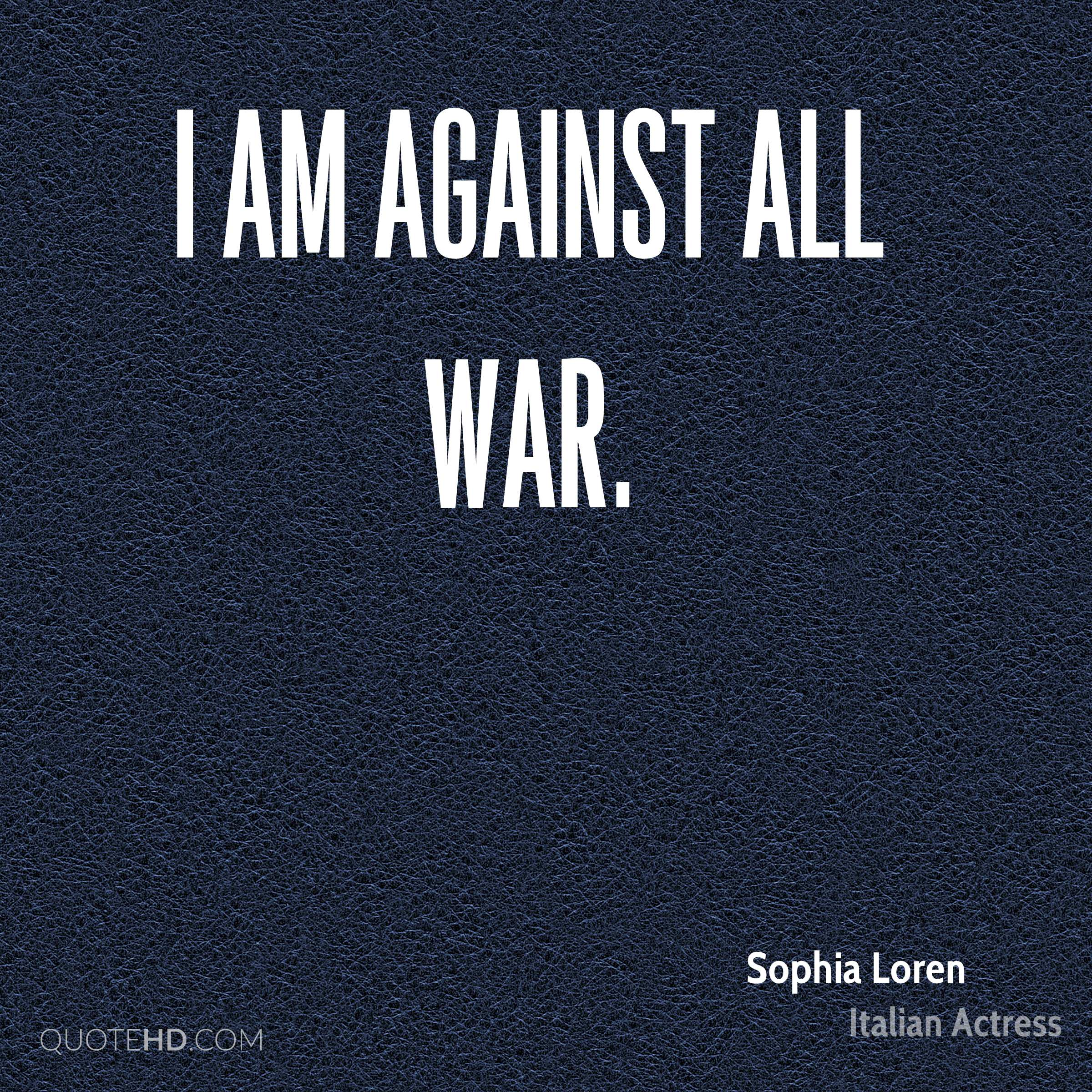 I am against all war.