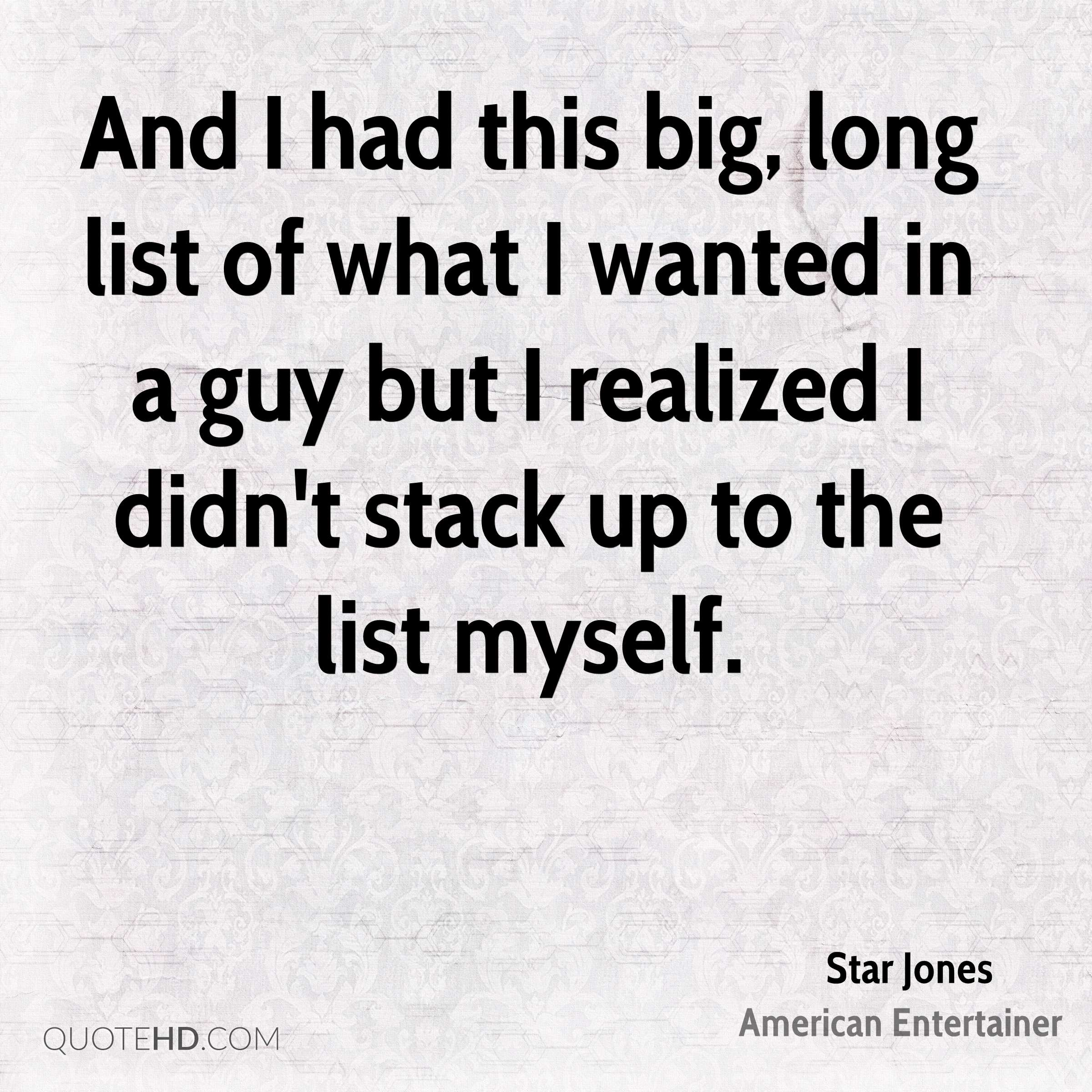 And I had this big, long list of what I wanted in a guy but I realized I didn't stack up to the list myself.