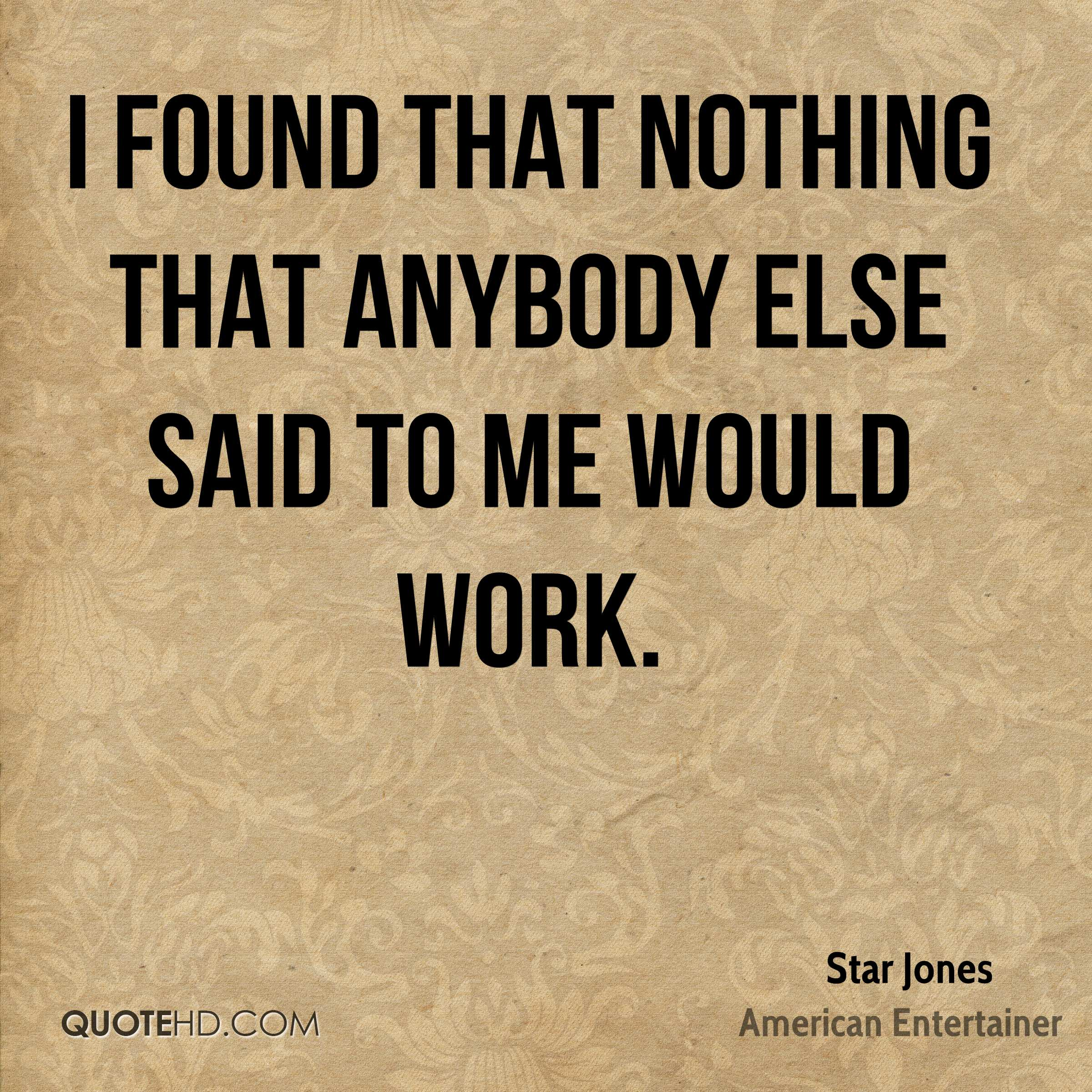 I found that nothing that anybody else said to me would work.