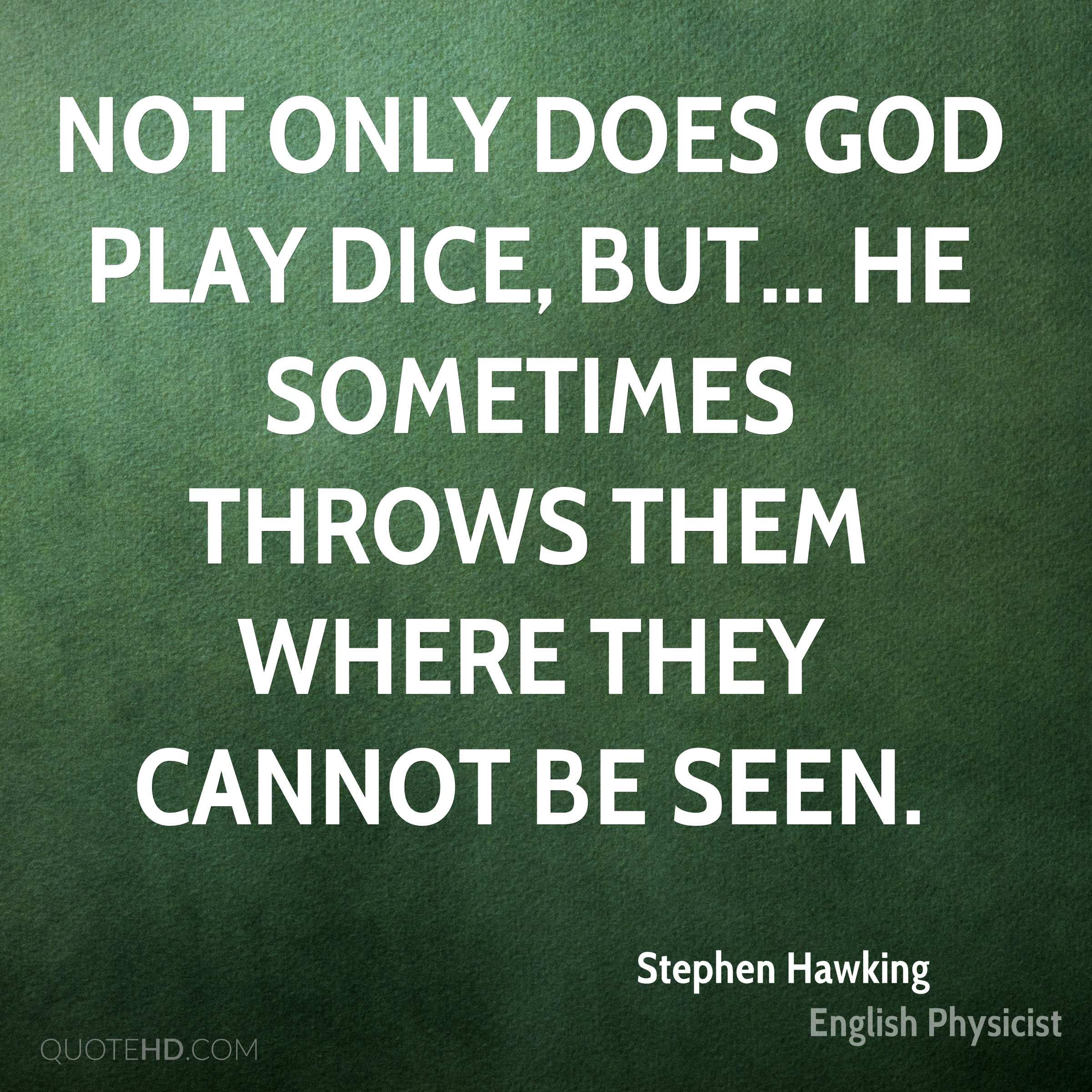 Not only does God play dice, but... he sometimes throws them where they cannot be seen.