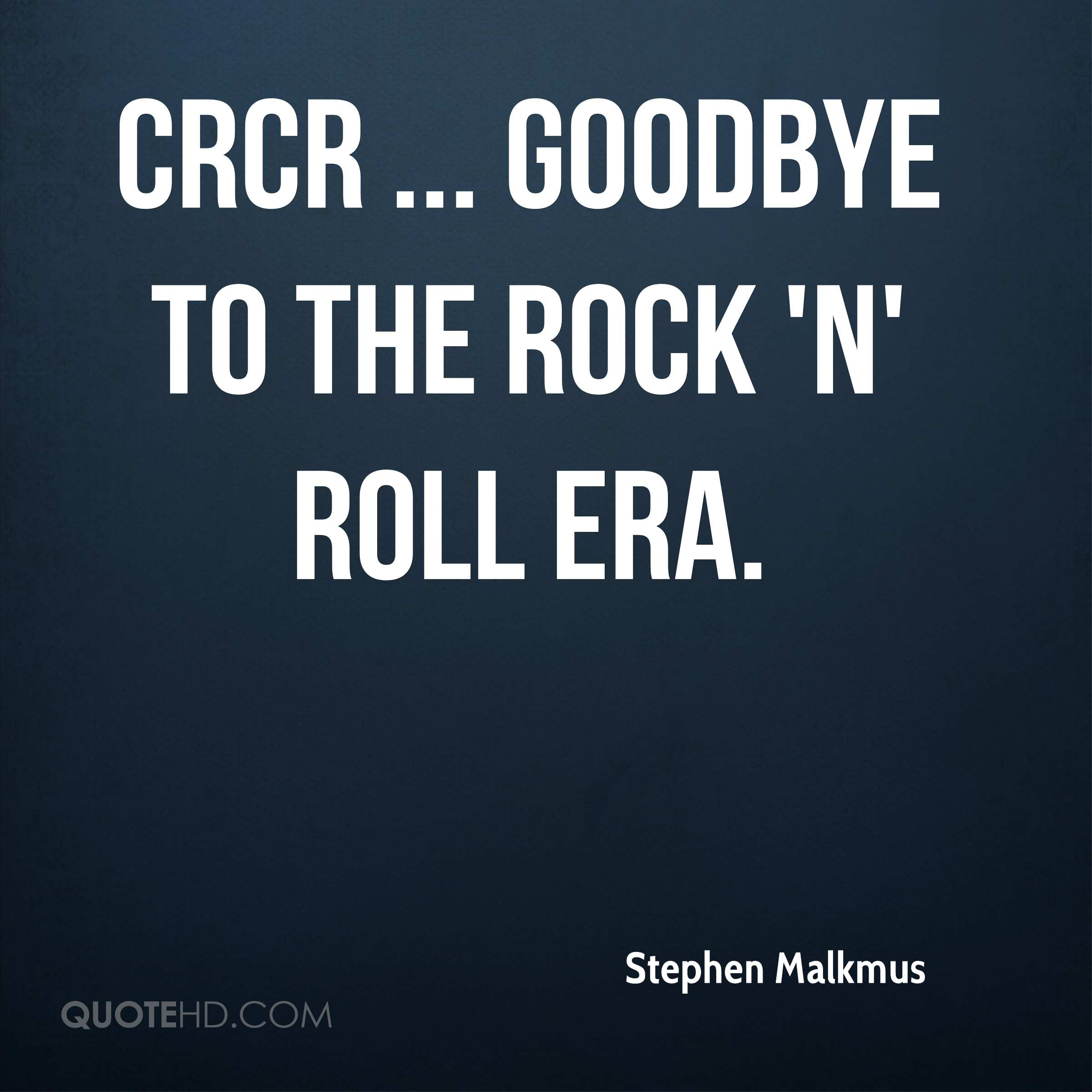 CRCR ... goodbye to the rock 'n' roll era.