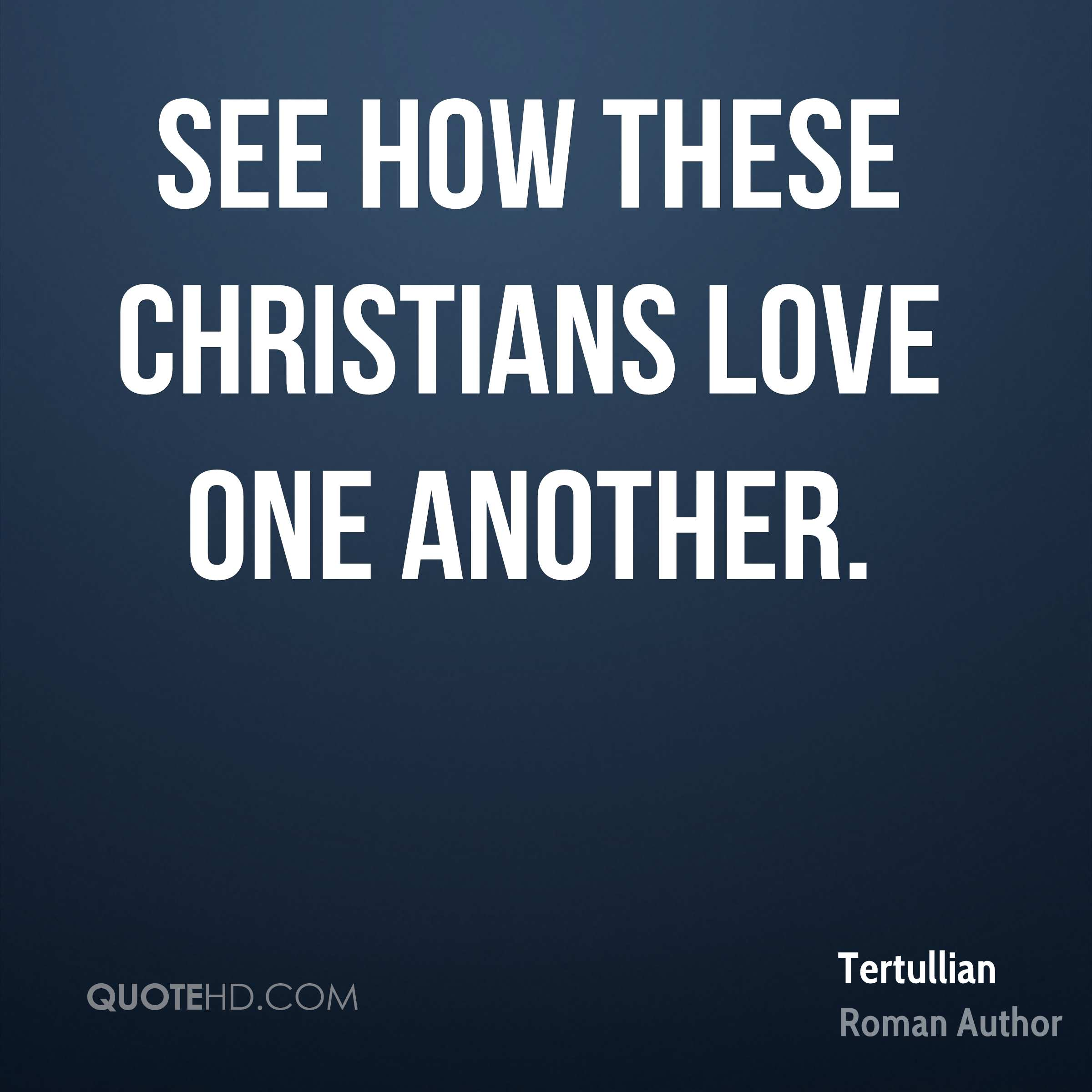 Love One Another Quotes Tertullian Quotes  Quotehd