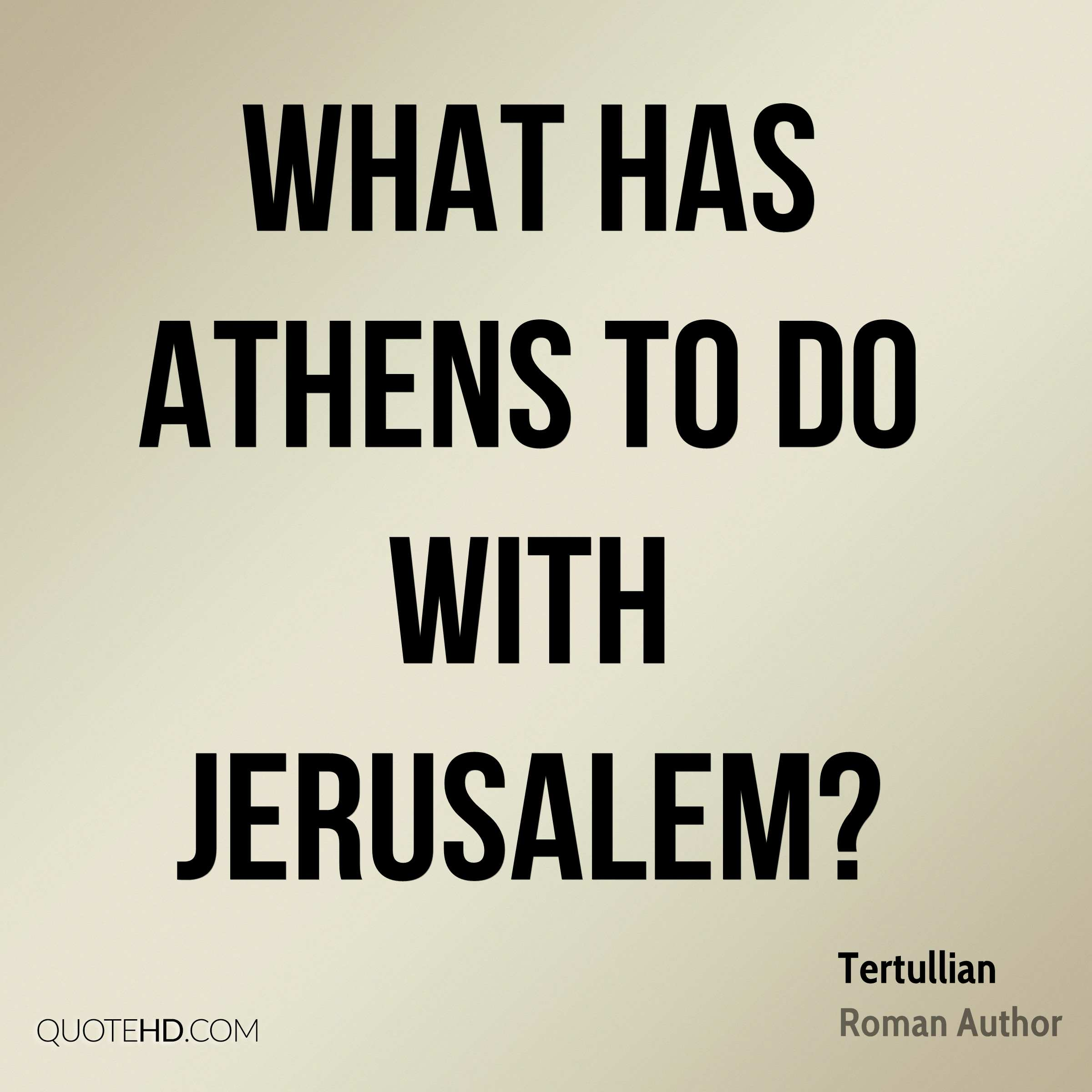 What has Athens to do with Jerusalem?
