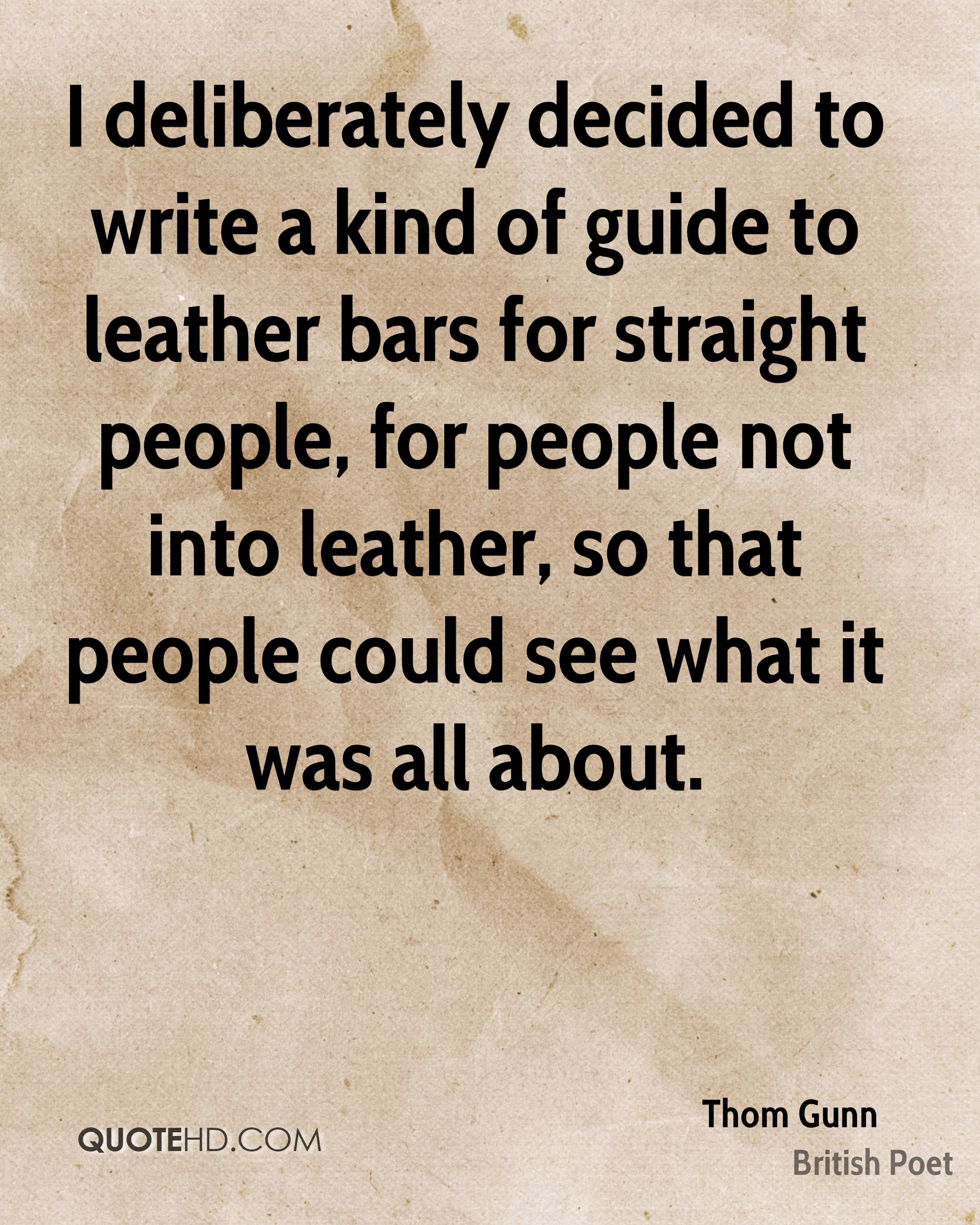I deliberately decided to write a kind of guide to leather bars for straight people, for people not into leather, so that people could see what it was all about.
