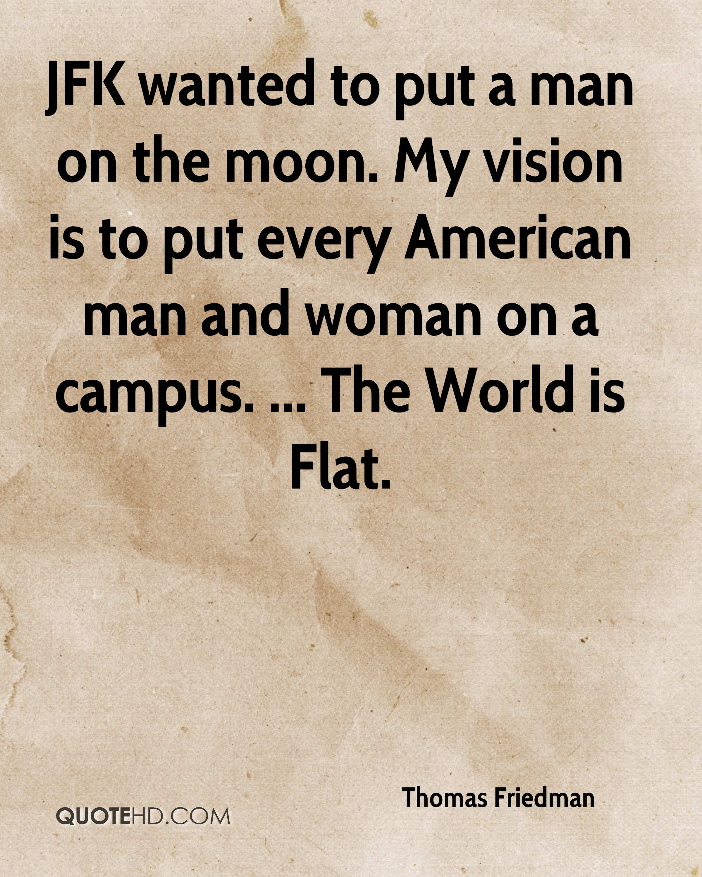 JFK wanted to put a man on the moon. My vision is to put every American man and woman on a campus. ... The World is Flat.