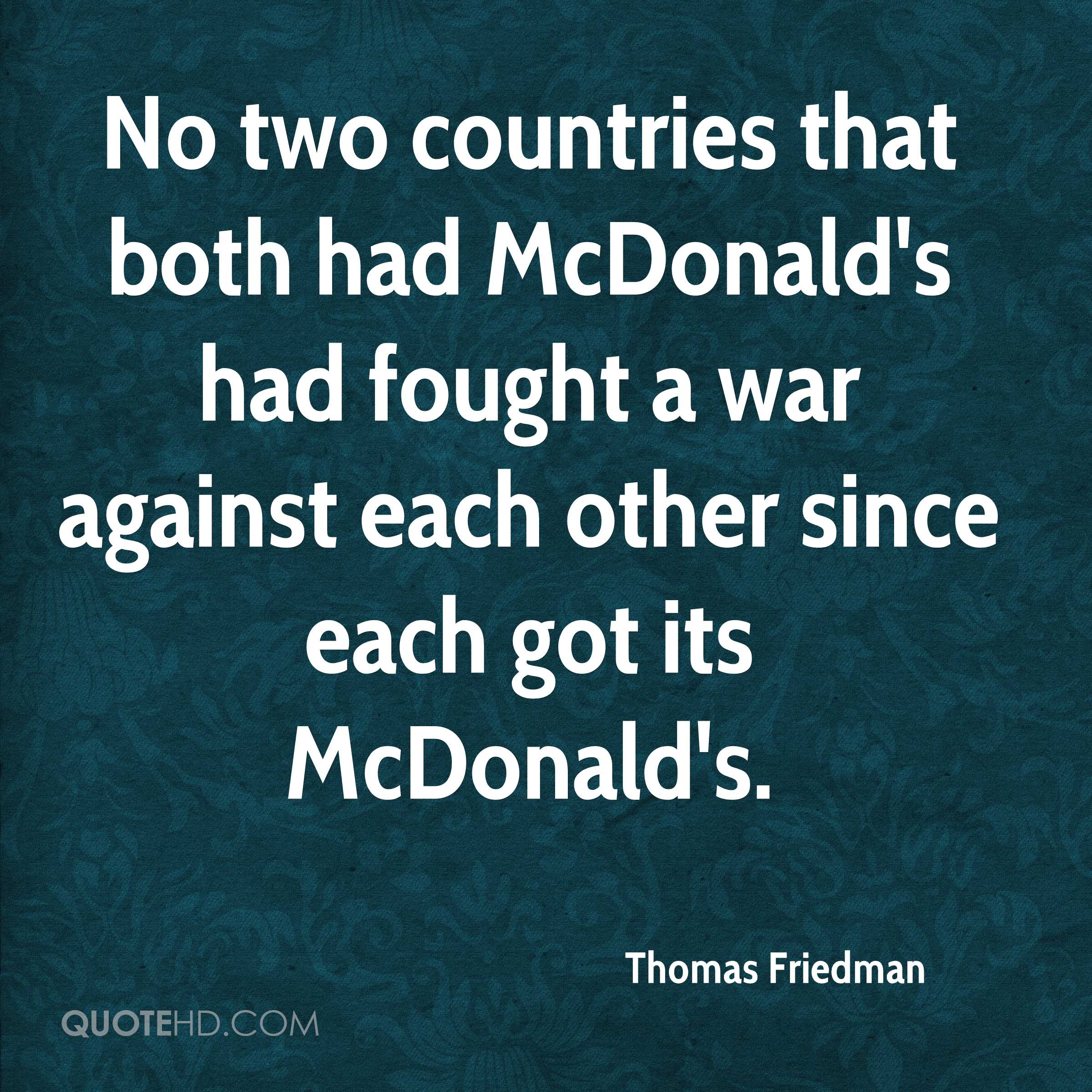 No two countries that both had McDonald's had fought a war against each other since each got its McDonald's.