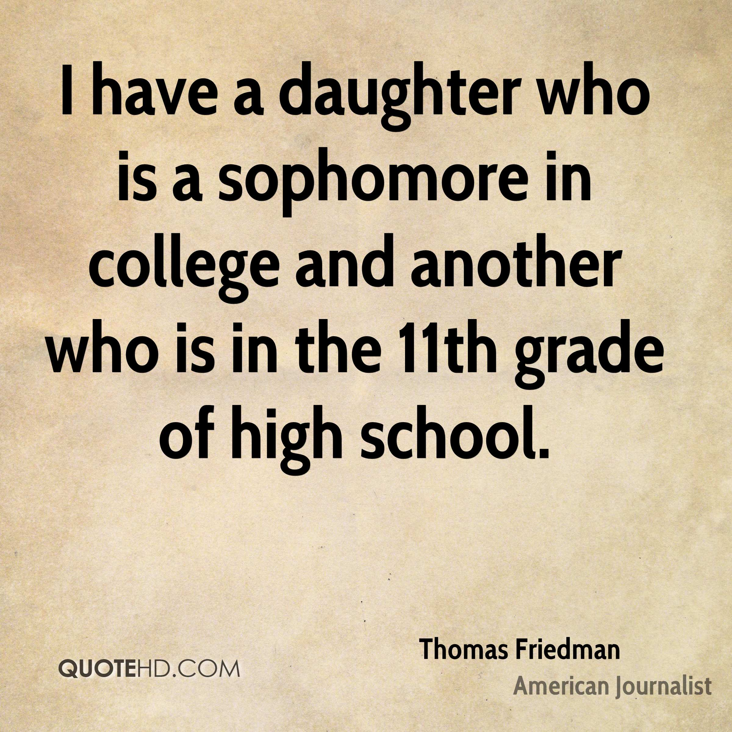 I have a daughter who is a sophomore in college and another who is in the 11th grade of high school.