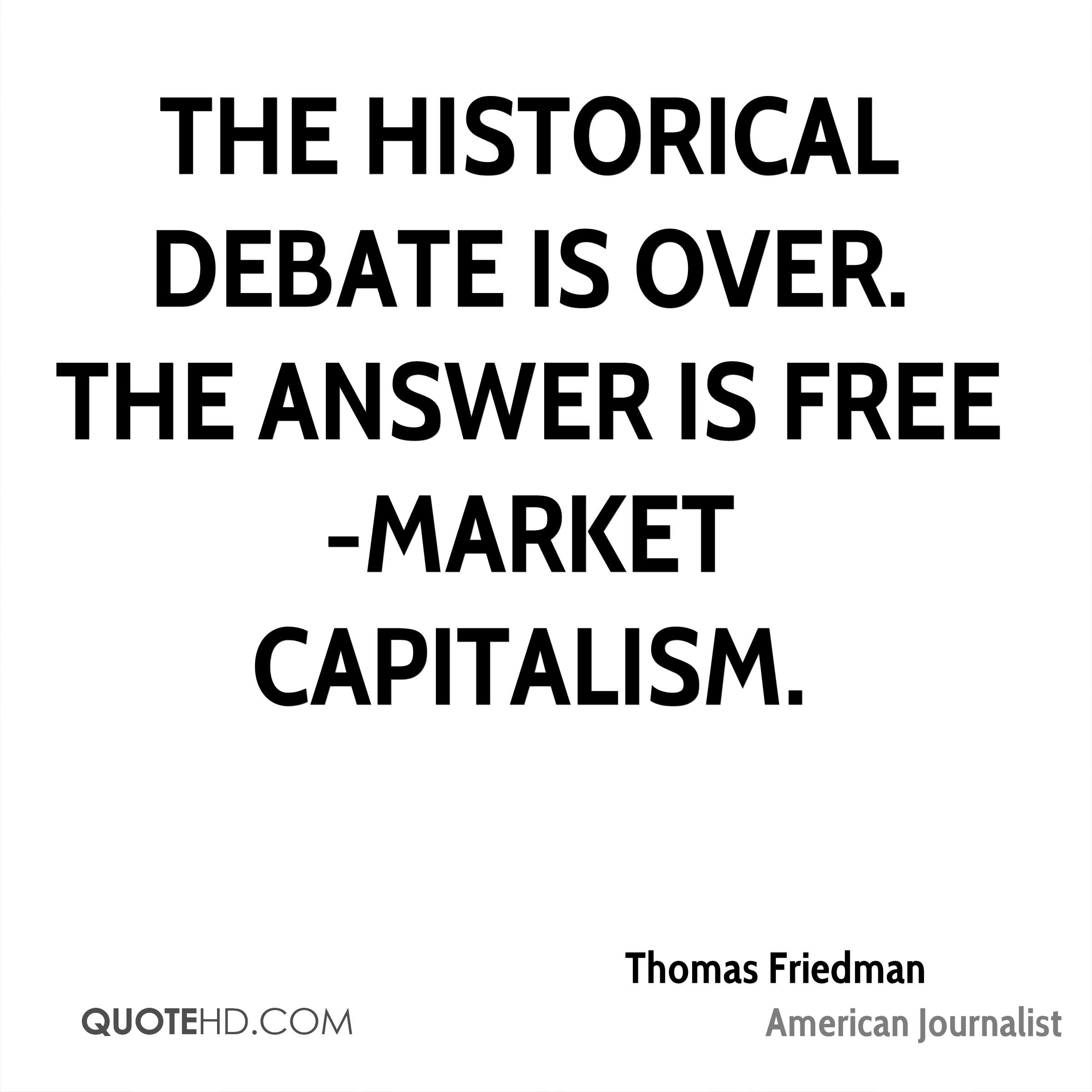 The historical debate is over. The answer is free-market capitalism.