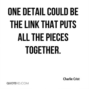 One detail could be the link that puts all the pieces together.