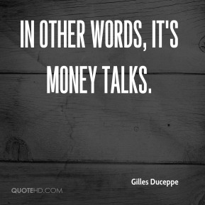 In other words, it's money talks.