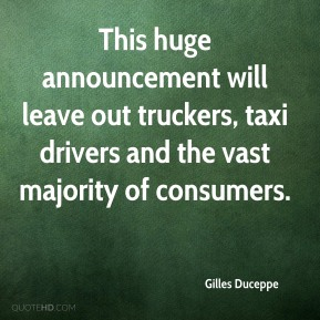 Gilles Duceppe - This huge announcement will leave out truckers, taxi drivers and the vast majority of consumers.