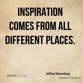 Inspiration comes from all different places.