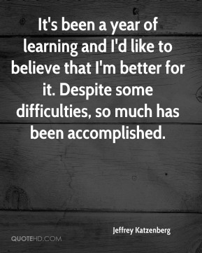 It's been a year of learning and I'd like to believe that I'm better for it. Despite some difficulties, so much has been accomplished.