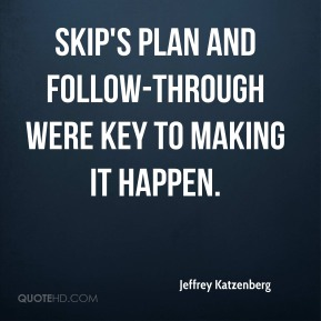 Skip's plan and follow-through were key to making it happen.