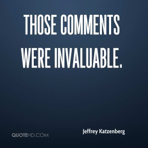 Jeffrey Katzenberg  - Those comments were invaluable.