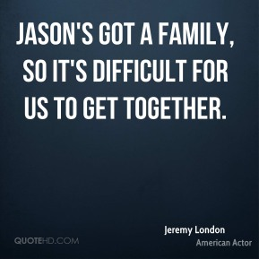 Jason's got a family, so it's difficult for us to get together.