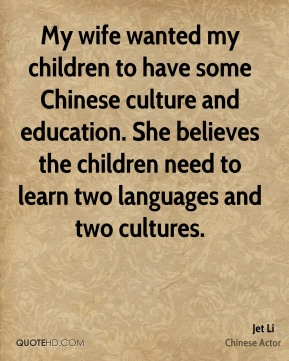 My wife wanted my children to have some Chinese culture and education. She believes the children need to learn two languages and two cultures.