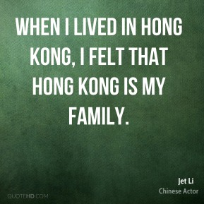 When I lived in Hong Kong, I felt that Hong Kong is my family.