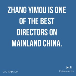 Jet Li - Zhang Yimou is one of the best directors on mainland China.