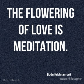 The flowering of love is meditation.
