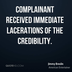Jimmy Breslin - Complainant received immediate lacerations of the credibility.