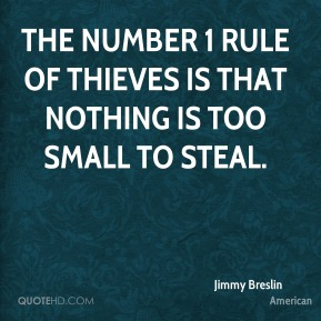 The number 1 rule of thieves is that nothing is too small to steal.