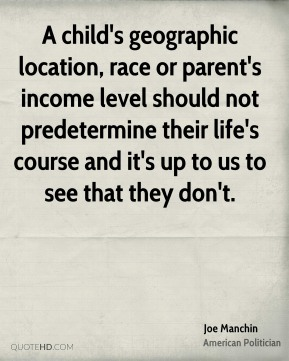 A child's geographic location, race or parent's income level should not predetermine their life's course and it's up to us to see that they don't.