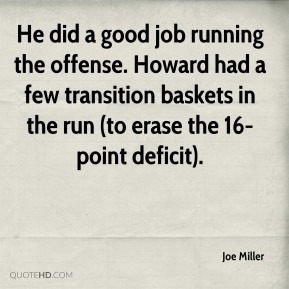 Joe Miller  - He did a good job running the offense. Howard had a few transition baskets in the run (to erase the 16-point deficit).