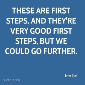John Blair  - These are first steps, and they're very good first steps, but we could go further.