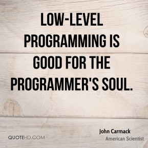 Low-level programming is good for the programmer's soul.