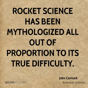Rocket science has been mythologized all out of proportion to its true difficulty.