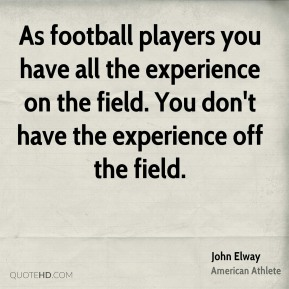 As football players you have all the experience on the field. You don't have the experience off the field.
