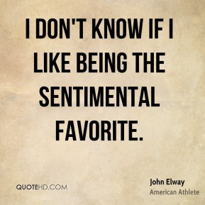 I don't know if I like being the sentimental favorite.