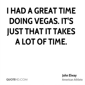 I had a great time doing Vegas. It's just that it takes a lot of time.