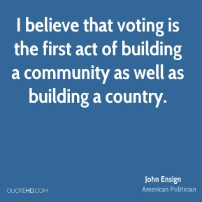 I believe that voting is the first act of building a community as well as building a country.