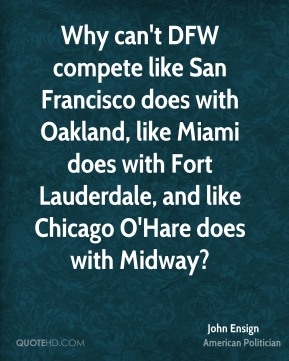 John Ensign - Why can't DFW compete like San Francisco does with Oakland, like Miami does with Fort Lauderdale, and like Chicago O'Hare does with Midway?