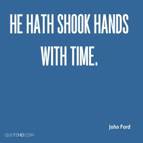 He hath shook hands with time.