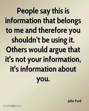 People say this is information that belongs to me and therefore you shouldn't be using it. Others would argue that it's not your information, it's information about you.
