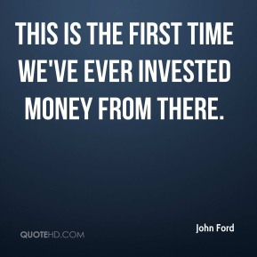 This is the first time we've ever invested money from there.