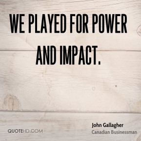 We played for power and impact.
