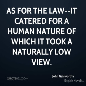 As for the law--it catered for a human nature of which it took a naturally low view.