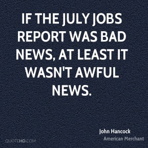 John Hancock  - If the July jobs report was bad news, at least it wasn't awful news.