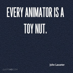 Every animator is a toy nut.