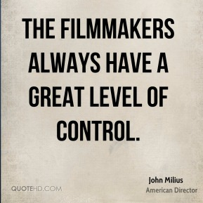 The filmmakers always have a great level of control.