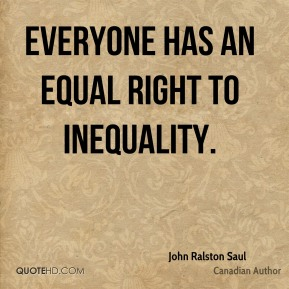Everyone has an equal right to inequality.