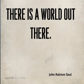 There is a world out there.