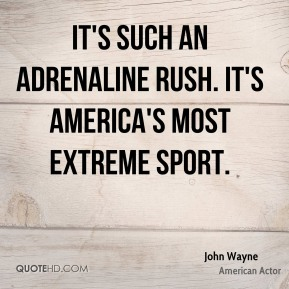 It's such an adrenaline rush. It's America's most extreme sport.