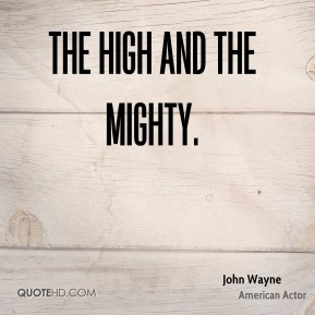 The High and the Mighty.