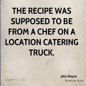 the recipe was supposed to be from a chef on a location catering truck.